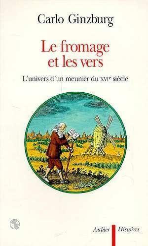 Carlo Ginzburg - Le Fromage et les Vers, l'Univers d'un Meunier du XVI° Siècle