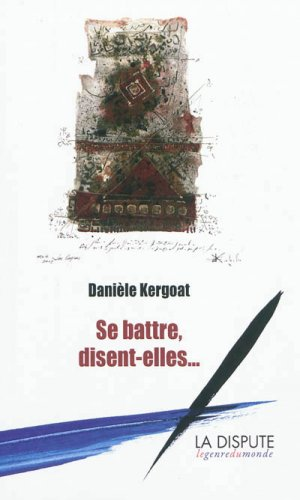 Danièle Kergoat, Se battre, disent-elles…, Paris, La Dispute, 2012 {JPEG}