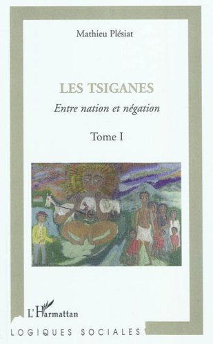 Mathieu Plésiat, Les Tsiganes, tome I : Entre nation et négation, Paris, L'Harmattan, 2011 {JPEG}