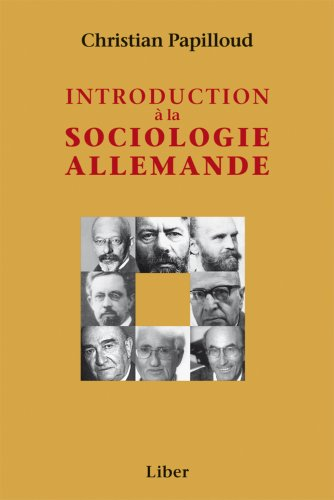 Christian Papilloud, Introduction à la sociologie allemande, Montréal, Liber, 2011 {JPEG}